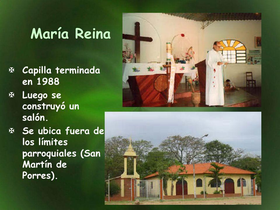 María Reina Capilla terminada en 1988 Luego se construyó un salón.