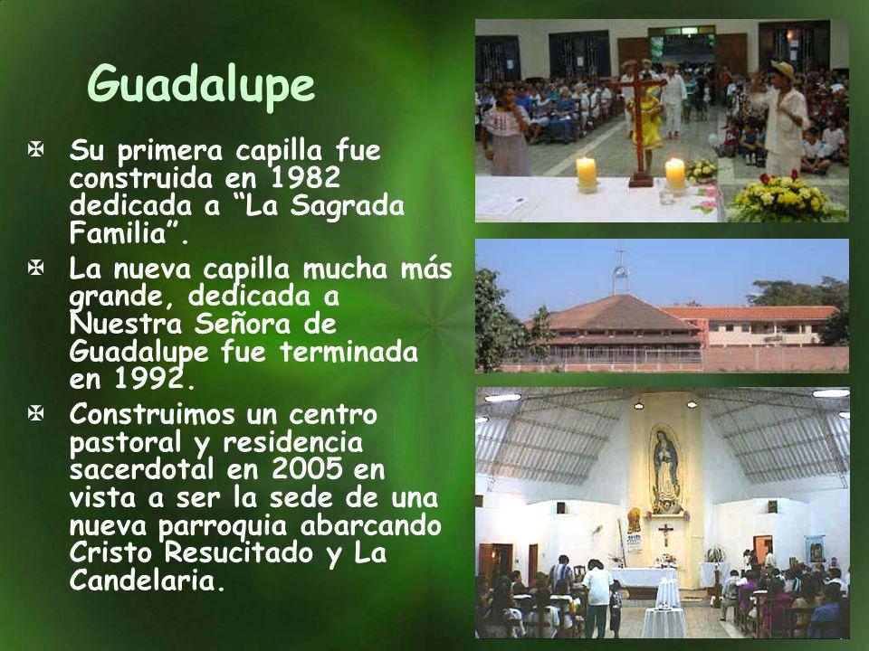 Guadalupe Su primera capilla fue construida en 1982 dedicada a La Sagrada Familia .