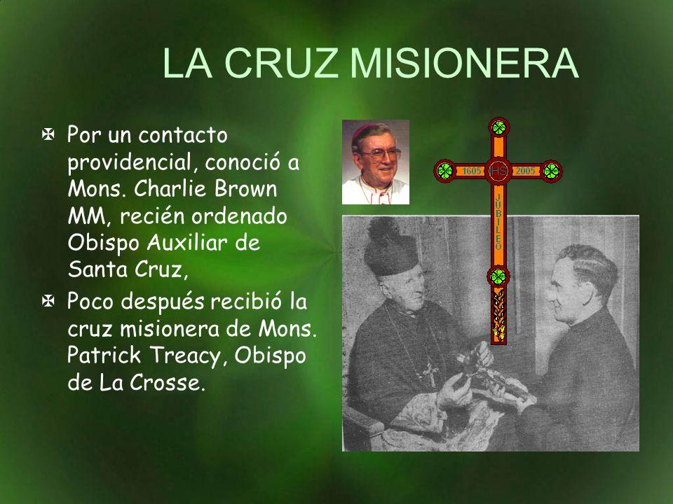 LA CRUZ MISIONERA Por un contacto providencial, conoció a Mons. Charlie Brown MM, recién ordenado Obispo Auxiliar de Santa Cruz,