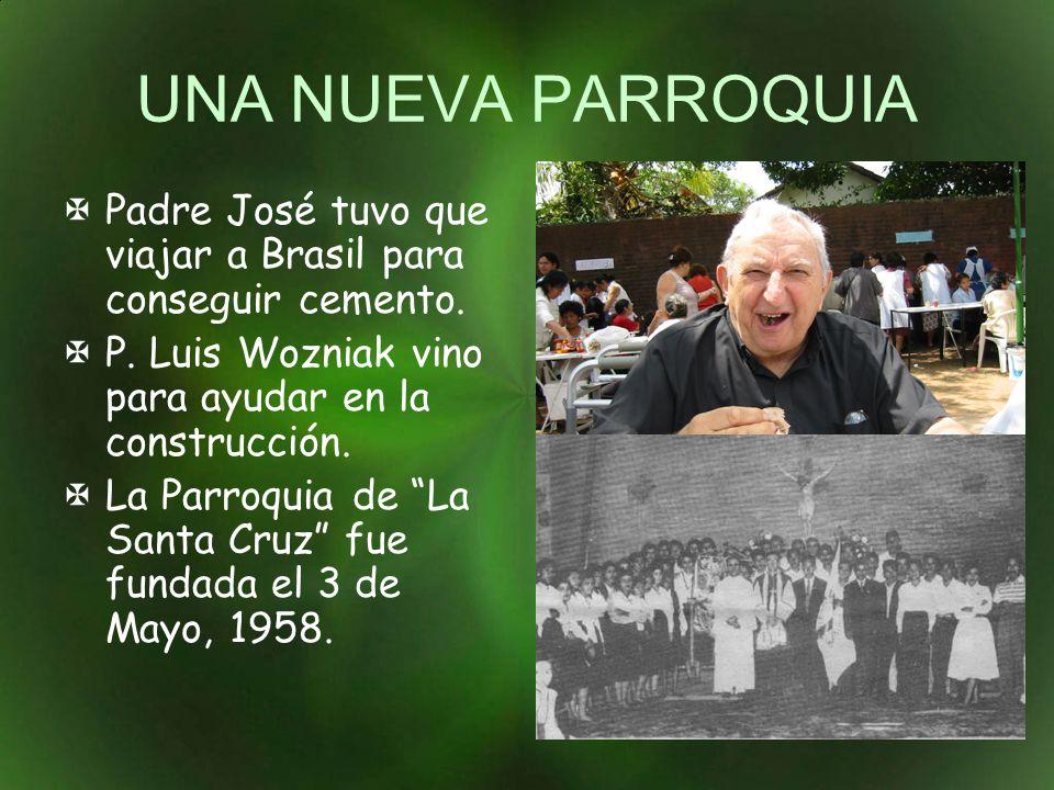 UNA NUEVA PARROQUIA Padre José tuvo que viajar a Brasil para conseguir cemento. P. Luis Wozniak vino para ayudar en la construcción.