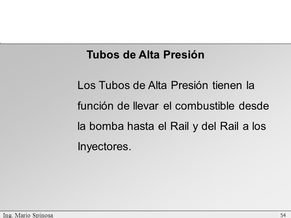 Tubos de Alta Presión Los Tubos de Alta Presión tienen la función de llevar el combustible desde la bomba hasta el Rail y del Rail a los Inyectores.