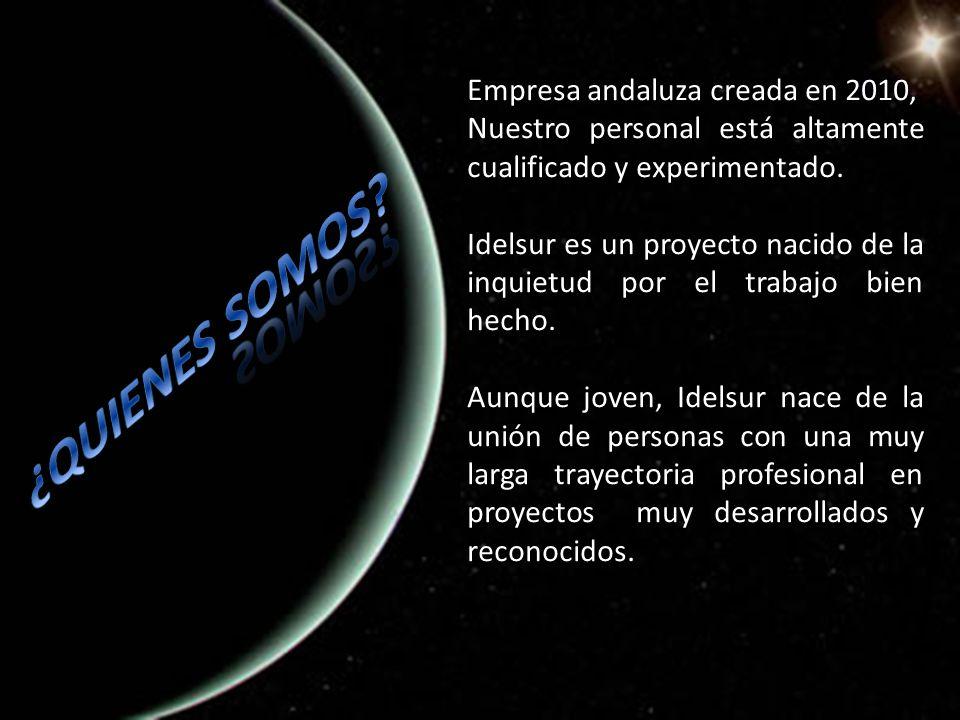 ¿QUIENES SOMOS Empresa andaluza creada en 2010,