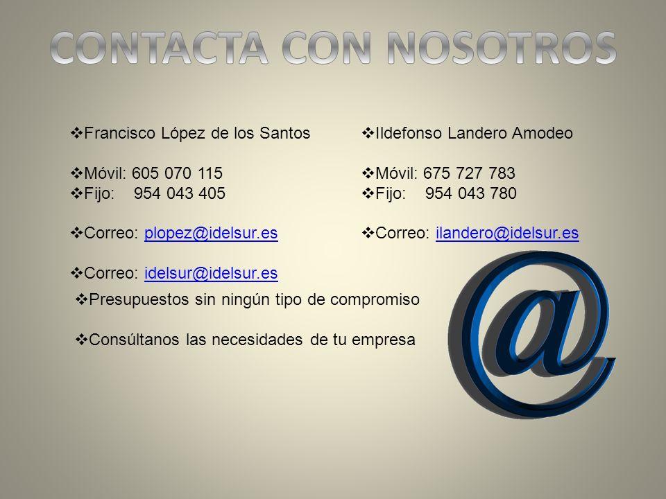 CONTACTA CON NOSOTROS Francisco López de los Santos Móvil: 605 070 115