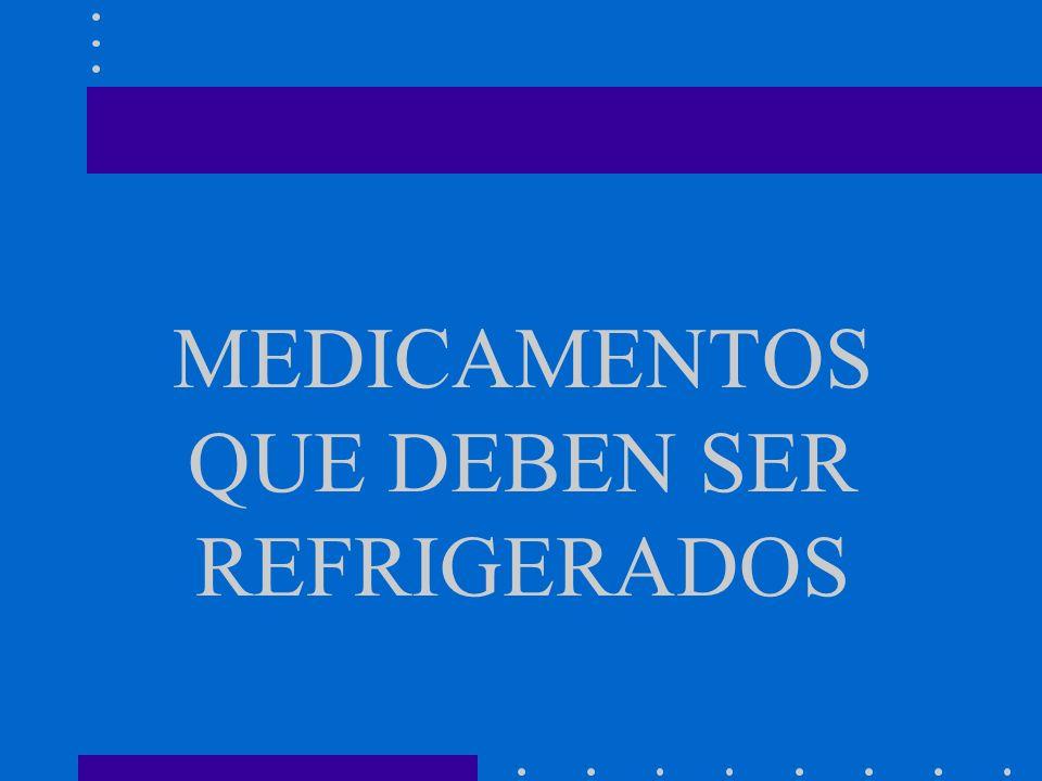 MEDICAMENTOS QUE DEBEN SER REFRIGERADOS