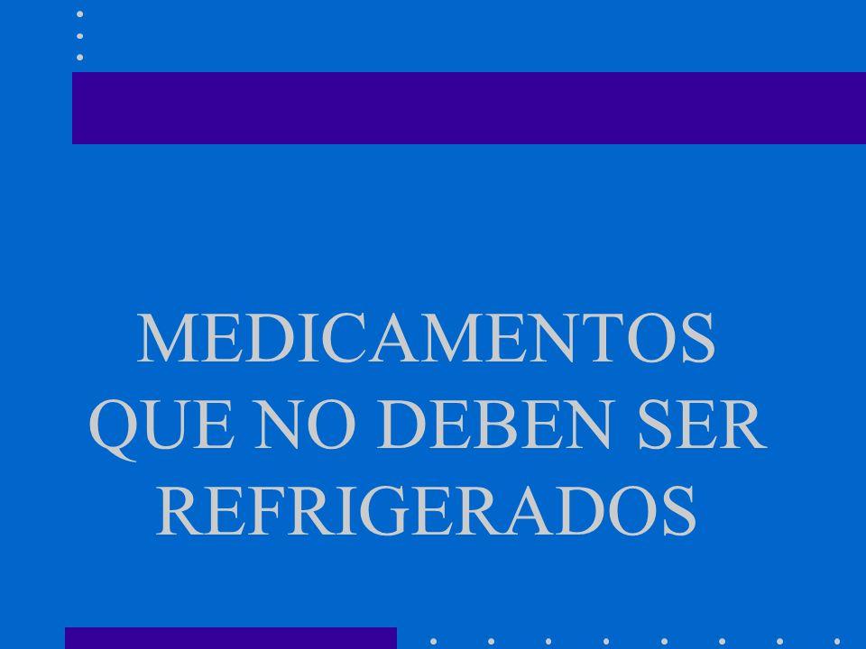 MEDICAMENTOS QUE NO DEBEN SER REFRIGERADOS