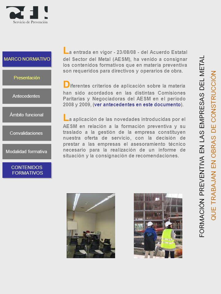 La entrada en vigor - 23/08/08 - del Acuerdo Estatal del Sector del Metal (AESM), ha venido a consignar los contenidos formativos que en materia preventiva son requeridos para directivos y operarios de obra.