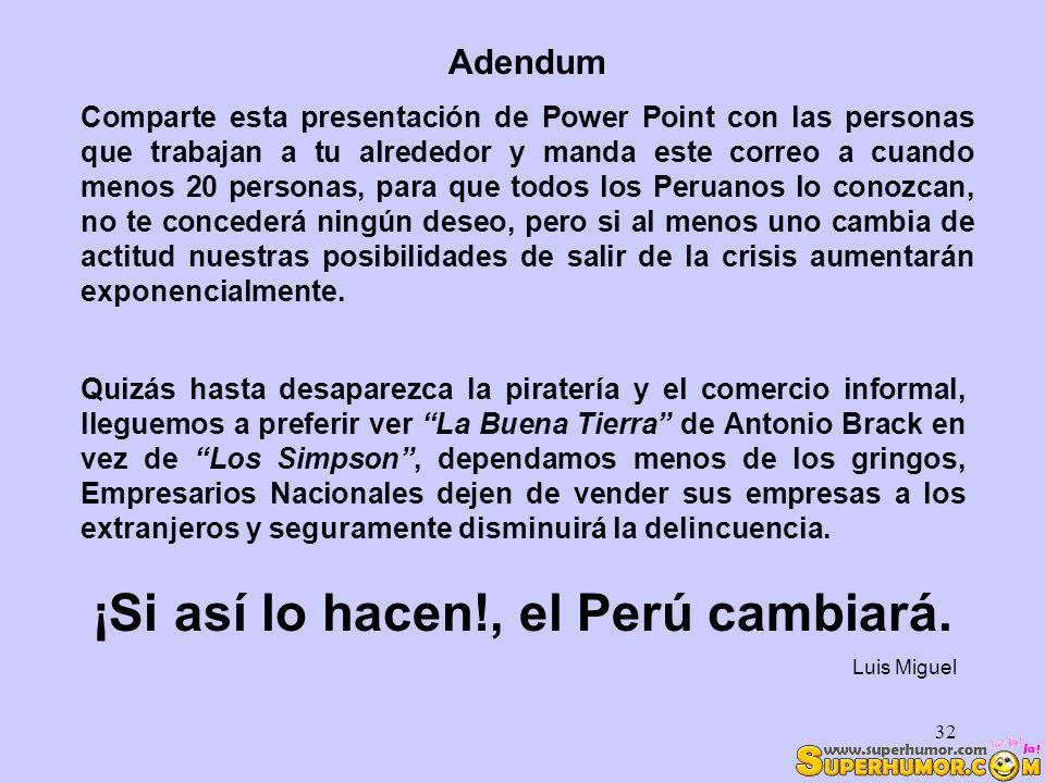 ¡Si así lo hacen!, el Perú cambiará.
