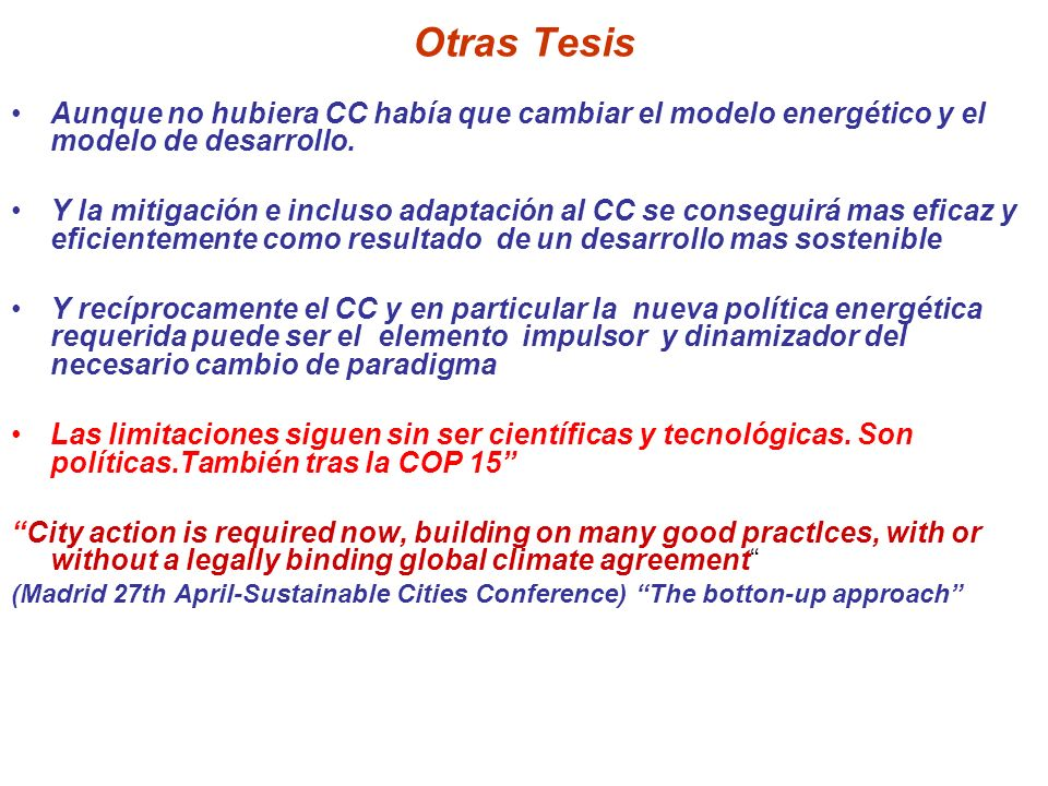 Otras Tesis Aunque no hubiera CC había que cambiar el modelo energético y el modelo de desarrollo.