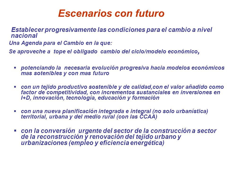 Escenarios con futuro Establecer progresivamente las condiciones para el cambio a nivel nacional. Una Agenda para el Cambio en la que: