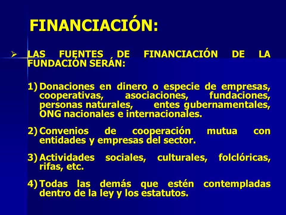 FINANCIACIÓN: LAS FUENTES DE FINANCIACIÓN DE LA FUNDACIÓN SERÁN: