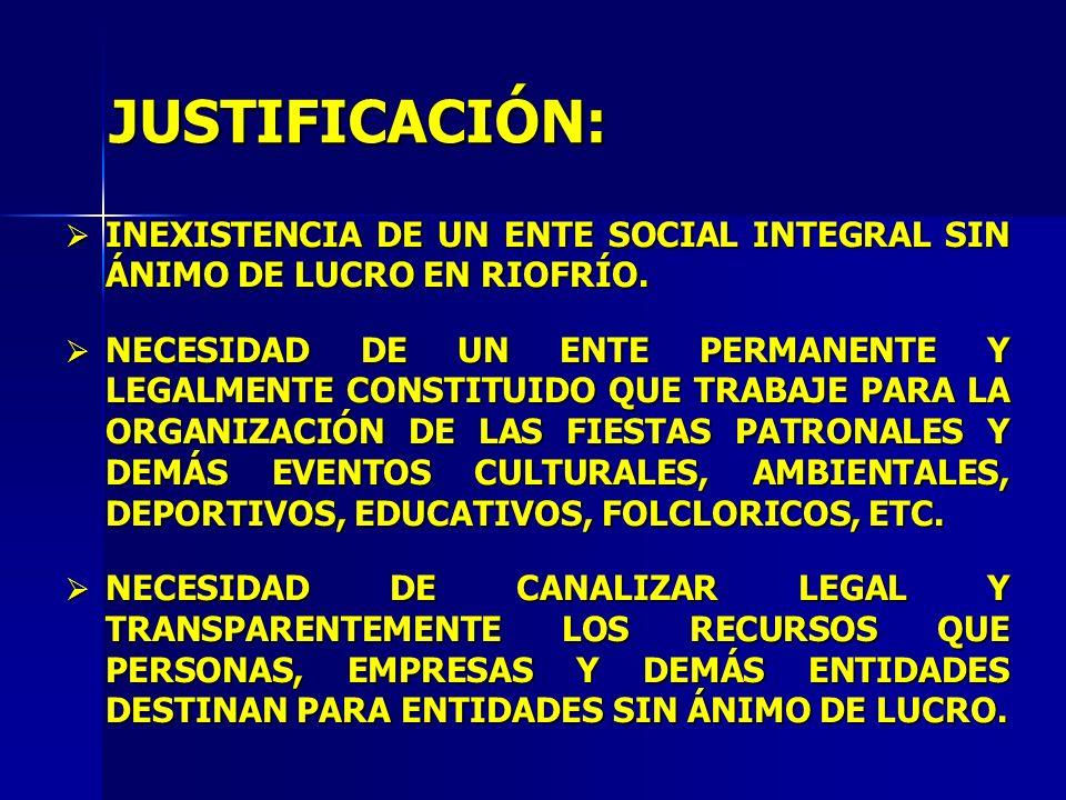 JUSTIFICACIÓN: INEXISTENCIA DE UN ENTE SOCIAL INTEGRAL SIN ÁNIMO DE LUCRO EN RIOFRÍO.