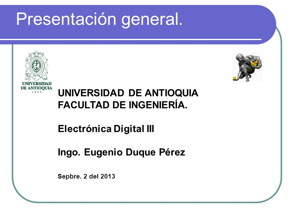 Presentación general. UNIVERSIDAD DE ANTIOQUIA FACULTAD DE INGENIERÍA.