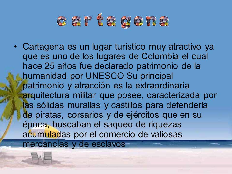 Cartagena es un lugar turístico muy atractivo ya que es uno de los lugares de Colombia el cual hace 25 años fue declarado patrimonio de la humanidad por UNESCO Su principal patrimonio y atracción es la extraordinaria arquitectura militar que posee, caracterizada por las sólidas murallas y castillos para defenderla de piratas, corsarios y de ejércitos que en su época, buscaban el saqueo de riquezas acumuladas por el comercio de valiosas mercancías y de esclavos
