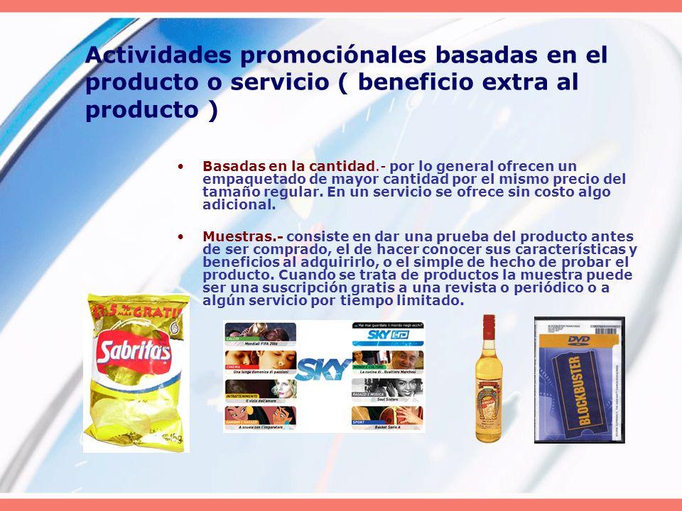 Actividades promociónales basadas en el producto o servicio ( beneficio extra al producto )