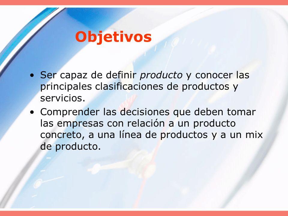 Objetivos Ser capaz de definir producto y conocer las principales clasificaciones de productos y servicios.