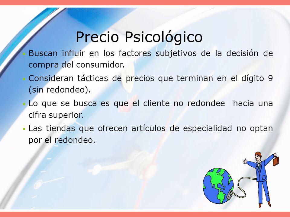 Precio Psicológico Buscan influir en los factores subjetivos de la decisión de compra del consumidor.