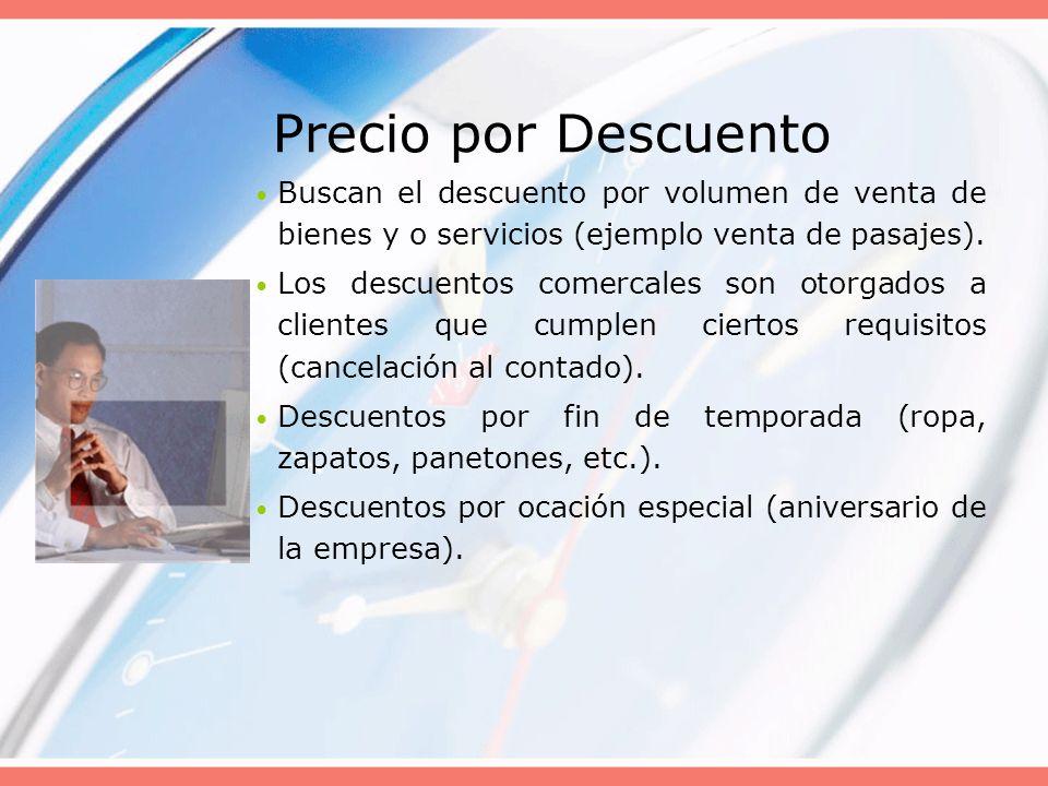 Precio por Descuento Buscan el descuento por volumen de venta de bienes y o servicios (ejemplo venta de pasajes).