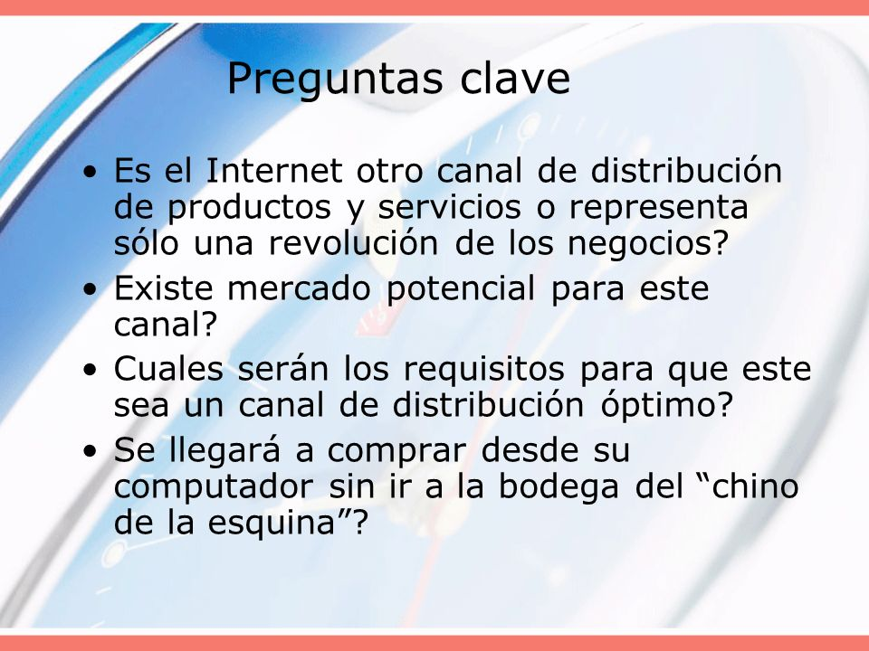 Preguntas clave Es el Internet otro canal de distribución de productos y servicios o representa sólo una revolución de los negocios