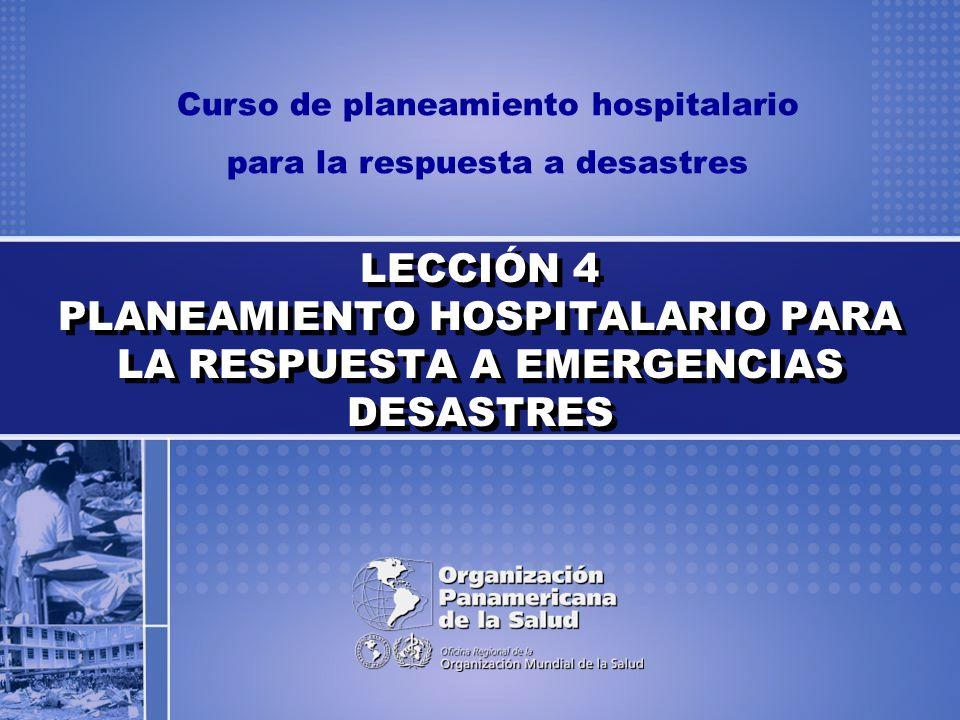 LECCIÓN 4 PLANEAMIENTO HOSPITALARIO PARA LA RESPUESTA A EMERGENCIAS DESASTRES