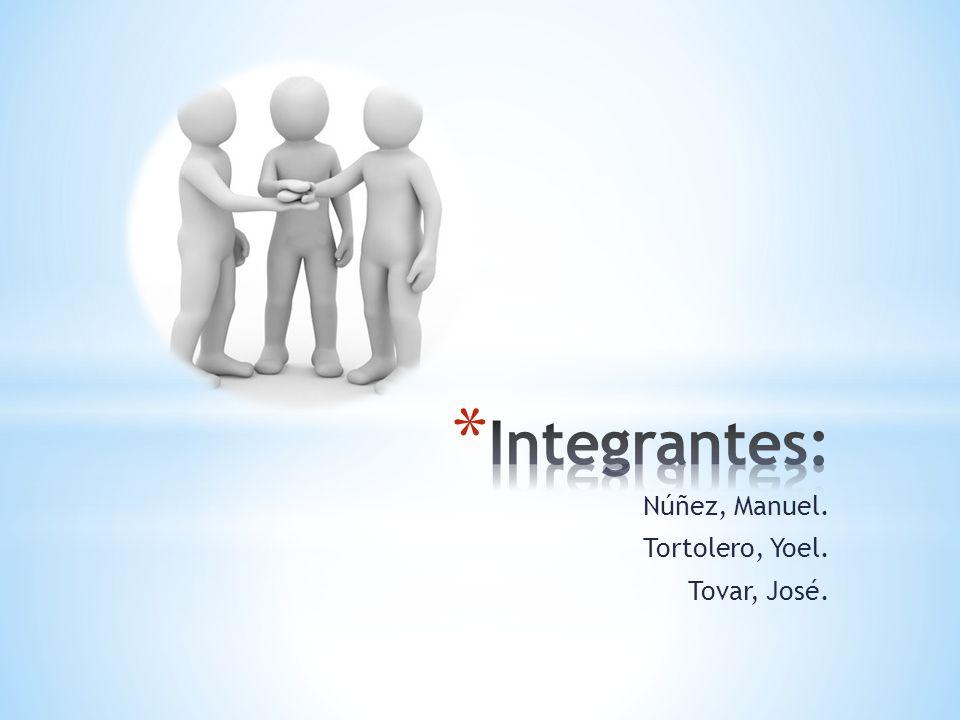 Integrantes: Núñez, Manuel. Tortolero, Yoel. Tovar, José.