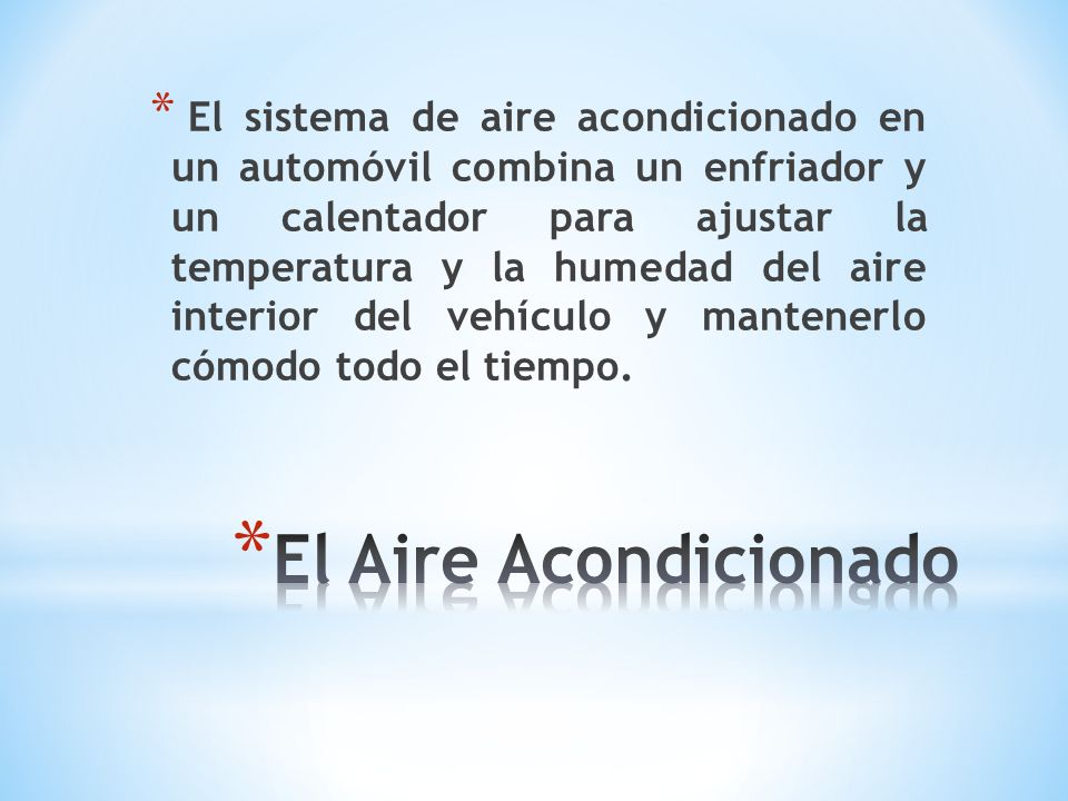 El sistema de aire acondicionado en un automóvil combina un enfriador y un calentador para ajustar la temperatura y la humedad del aire interior del vehículo y mantenerlo cómodo todo el tiempo.