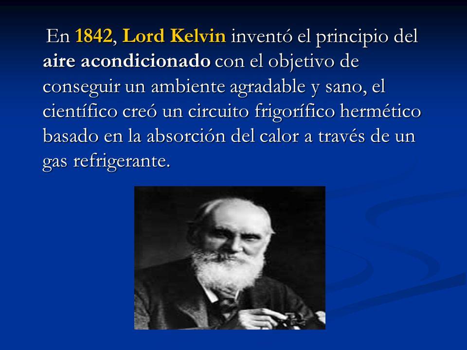 En 1842, Lord Kelvin inventó el principio del aire acondicionado con el objetivo de conseguir un ambiente agradable y sano, el científico creó un circuito frigorífico hermético basado en la absorción del calor a través de un gas refrigerante.