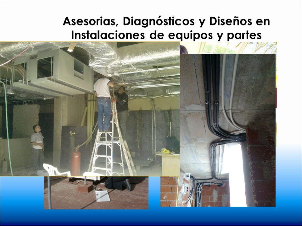 Asesorias, Diagnósticos y Diseños en Instalaciones de equipos y partes