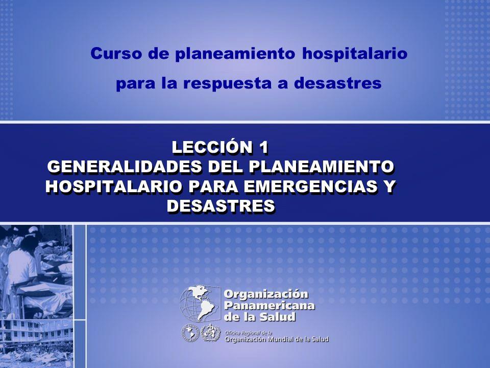 LECCIÓN 1 GENERALIDADES DEL PLANEAMIENTO HOSPITALARIO PARA EMERGENCIAS Y DESASTRES