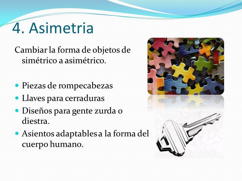 4. Asimetria Cambiar la forma de objetos de simétrico a asimétrico.