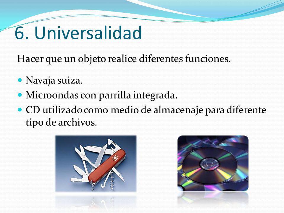 6. Universalidad Hacer que un objeto realice diferentes funciones.