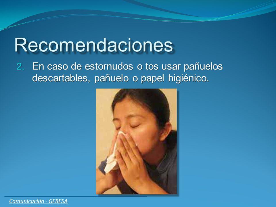 Recomendaciones En caso de estornudos o tos usar pañuelos descartables, pañuelo o papel higiénico.