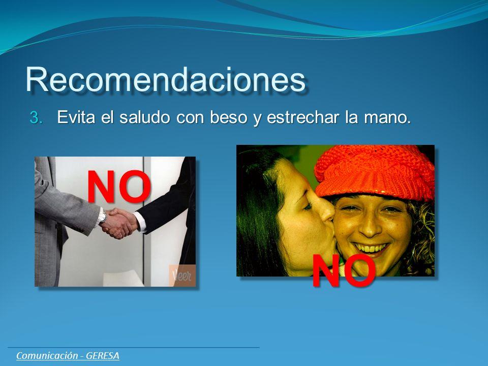 NO NO Recomendaciones Evita el saludo con beso y estrechar la mano.