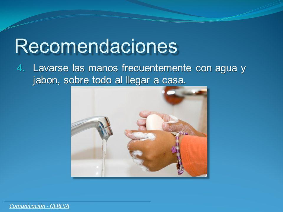Recomendaciones Lavarse las manos frecuentemente con agua y jabon, sobre todo al llegar a casa.