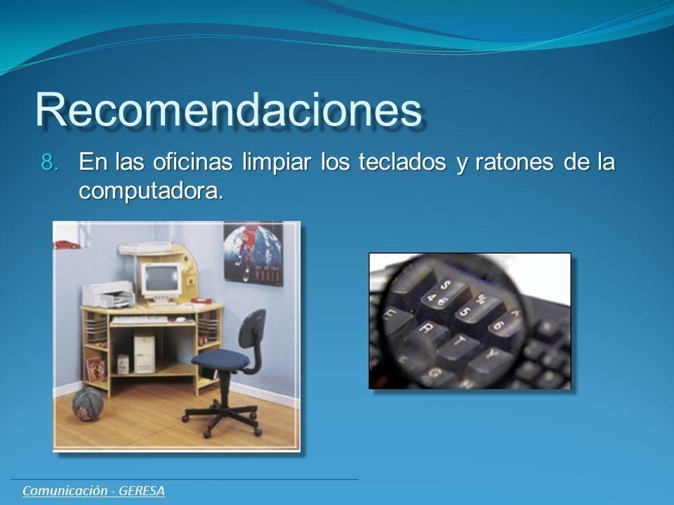 Recomendaciones En las oficinas limpiar los teclados y ratones de la computadora.