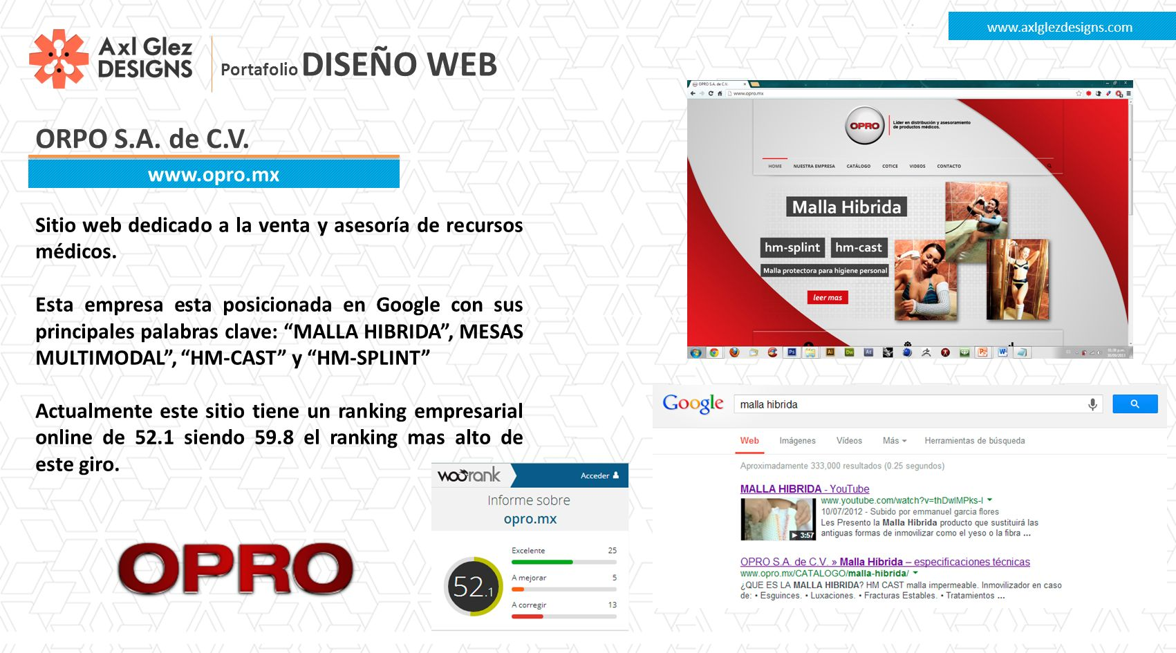 www.axlglezdesigns.com Portafolio DISEÑO WEB. ORPO S.A. de C.V. www.opro.mx. Sitio web dedicado a la venta y asesoría de recursos médicos.