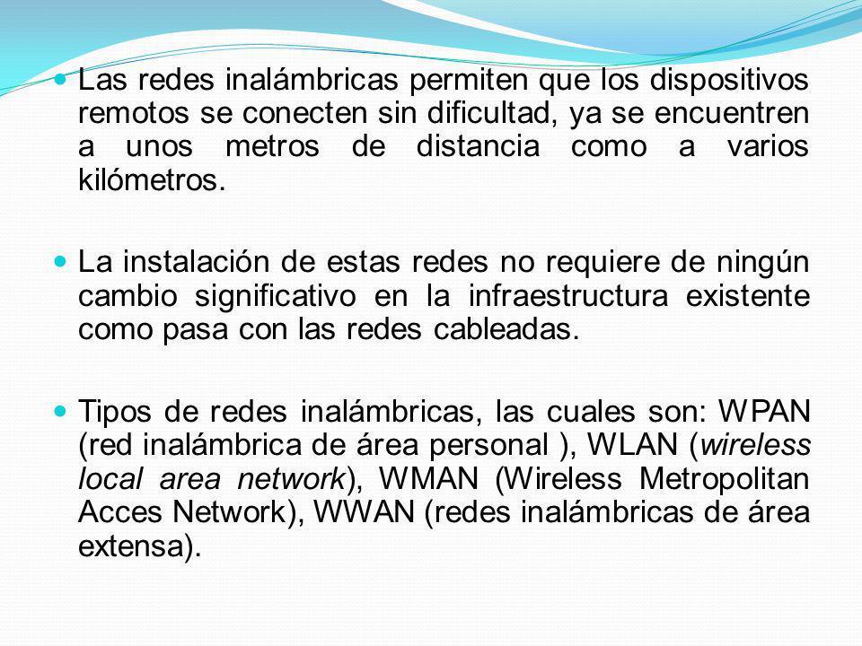Las redes inalámbricas permiten que los dispositivos remotos se conecten sin dificultad, ya se encuentren a unos metros de distancia como a varios kilómetros.