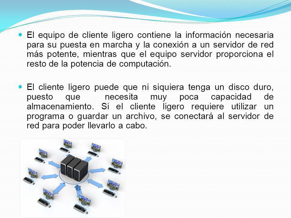El equipo de cliente ligero contiene la información necesaria para su puesta en marcha y la conexión a un servidor de red más potente, mientras que el equipo servidor proporciona el resto de la potencia de computación.