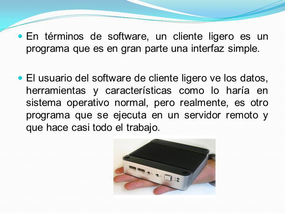 En términos de software, un cliente ligero es un programa que es en gran parte una interfaz simple.