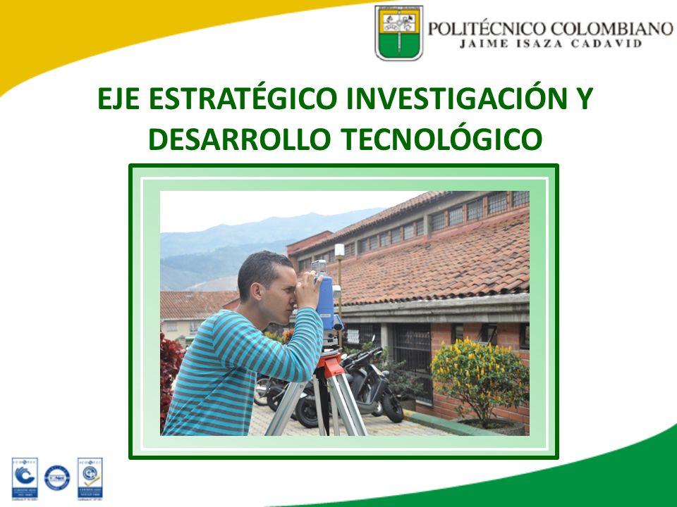 EJE ESTRATÉGICO INVESTIGACIÓN Y DESARROLLO TECNOLÓGICO