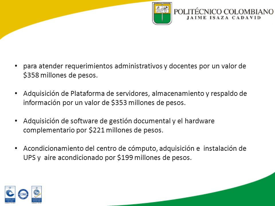 para atender requerimientos administrativos y docentes por un valor de $358 millones de pesos.