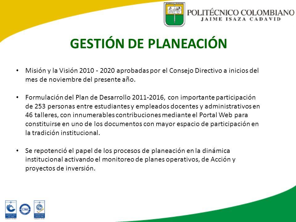 GESTIÓN DE PLANEACIÓN Misión y la Visión 2010 - 2020 aprobadas por el Consejo Directivo a inicios del mes de noviembre del presente año.