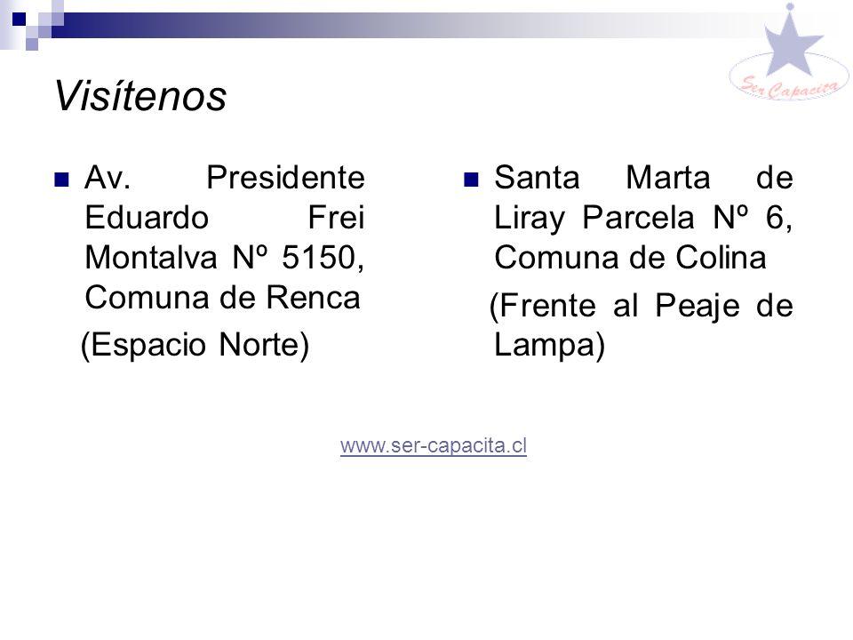 Visítenos Av. Presidente Eduardo Frei Montalva Nº 5150, Comuna de Renca. (Espacio Norte) Santa Marta de Liray Parcela Nº 6, Comuna de Colina.