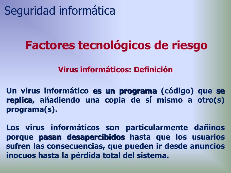 Factores tecnológicos de riesgo Virus informáticos: Definición