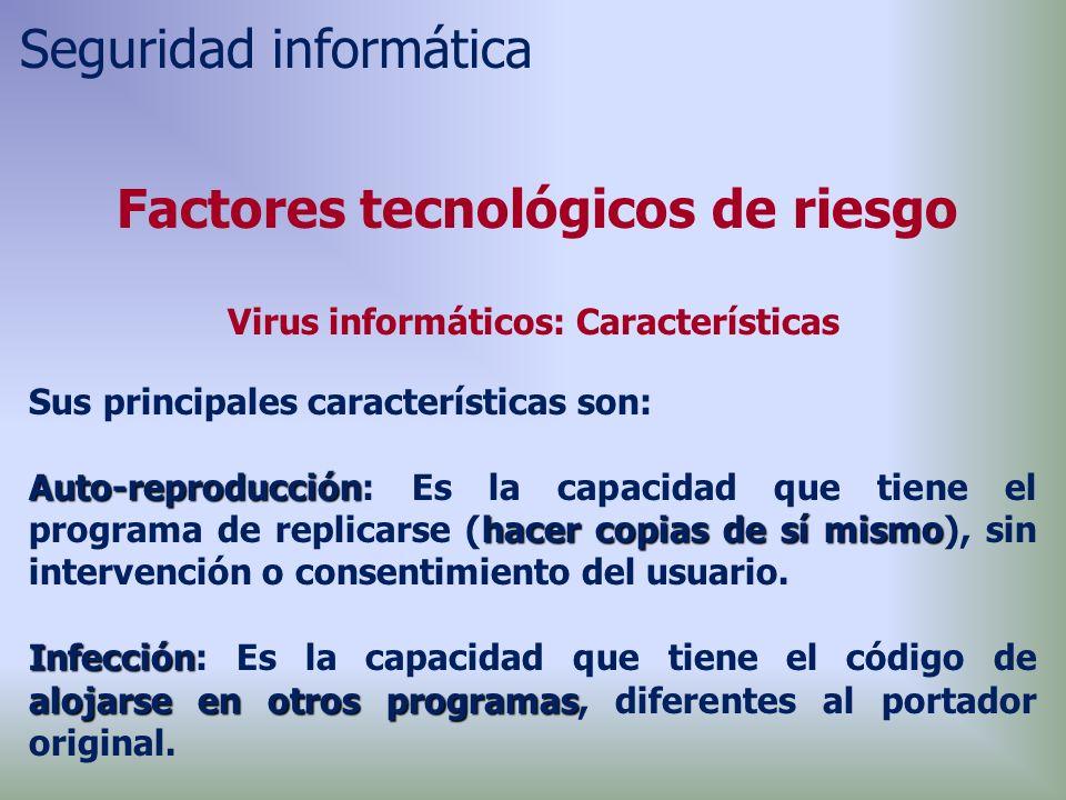Factores tecnológicos de riesgo Virus informáticos: Características