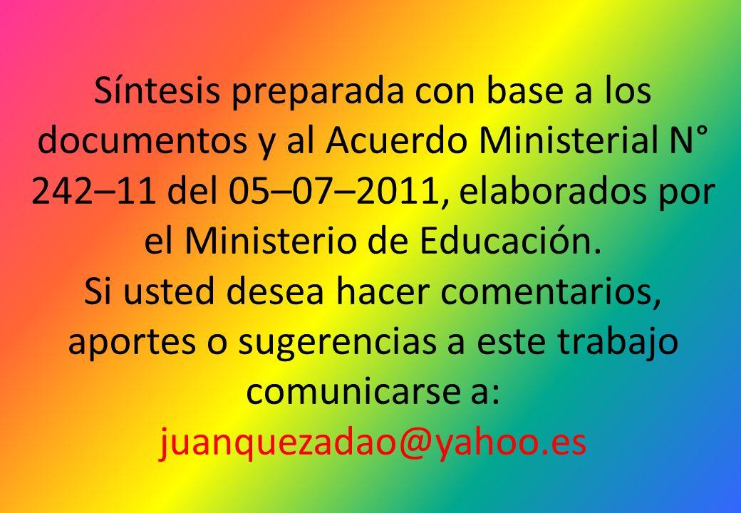 Síntesis preparada con base a los documentos y al Acuerdo Ministerial N° 242–11 del 05–07–2011, elaborados por el Ministerio de Educación.