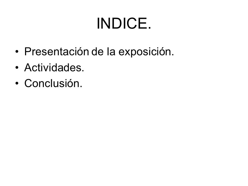 INDICE. Presentación de la exposición. Actividades. Conclusión.