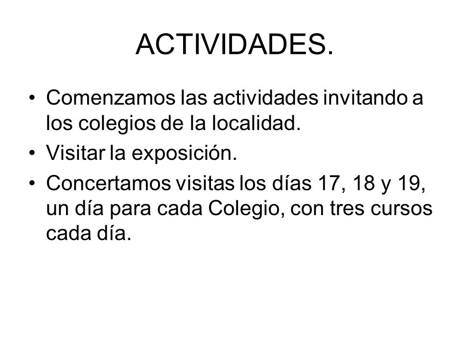ACTIVIDADES. Comenzamos las actividades invitando a los colegios de la localidad. Visitar la exposición.