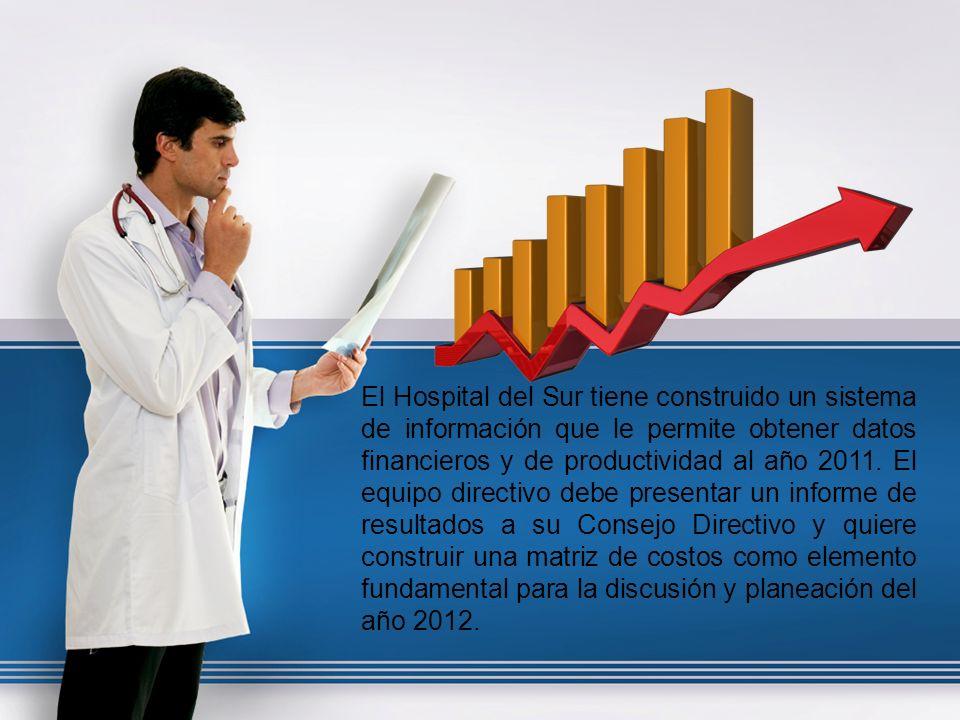 El Hospital del Sur tiene construido un sistema de información que le permite obtener datos financieros y de productividad al año 2011.