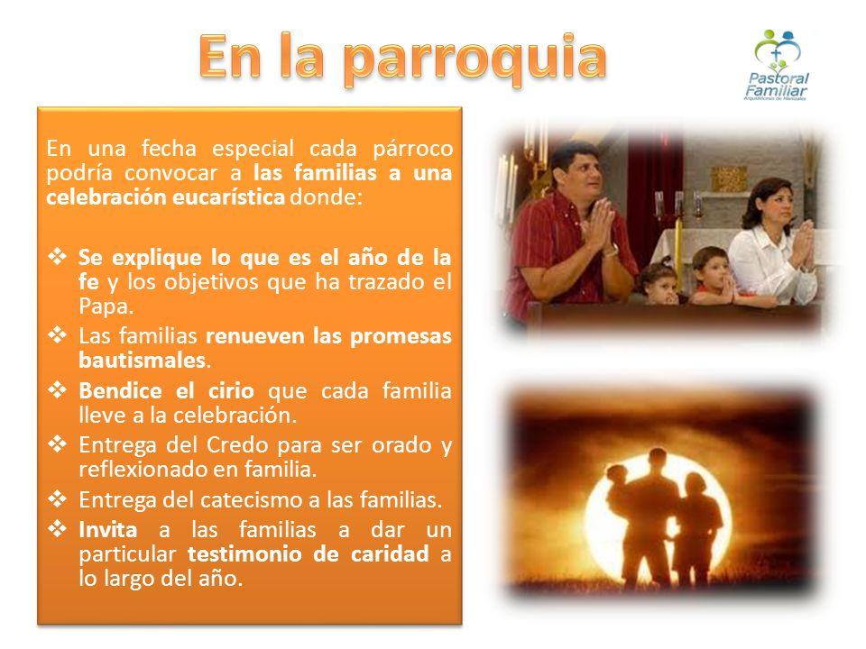 En la parroquia En una fecha especial cada párroco podría convocar a las familias a una celebración eucarística donde: