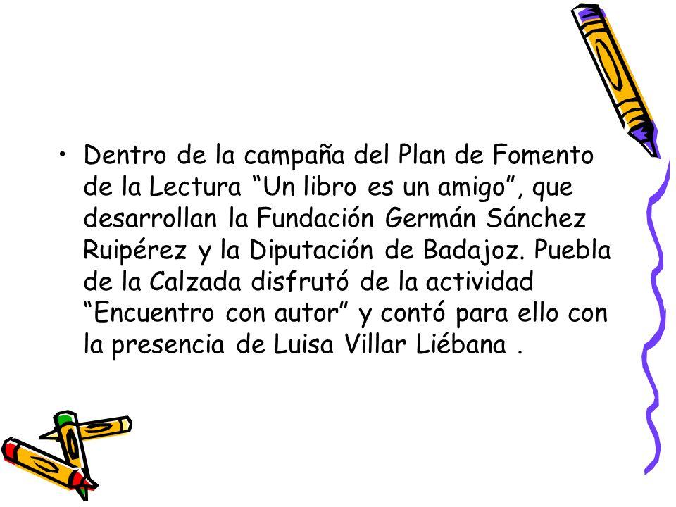 Dentro de la campaña del Plan de Fomento de la Lectura Un libro es un amigo , que desarrollan la Fundación Germán Sánchez Ruipérez y la Diputación de Badajoz.